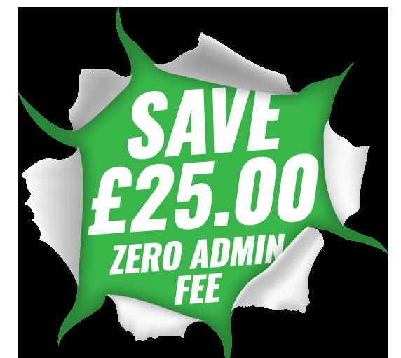 Save £25.00, Zero Admin Fee